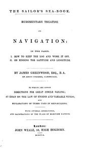 The Sailor's Sea-book: Rudimentary Treatise on Navigation. Part I, How to Keep the Log and how to Work it Off. Part II, On Finding the Latitude and Longitude