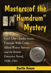 "Masters of the ""Humdrum"" Mystery: Cecil John Charles Street, Freeman Wills Crofts, Alfred Walter Stewart and the British Detective Novel, 1920–1961"