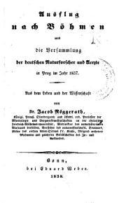 Ausflug nach Böhmen und die Versammlung der deutschen Naturforscher und Ärzte in Prag im Jahre 1837: aus dem Leben und der Wissenschaft