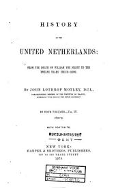 History of the United Netherlands: From the Death of William the Silent to the Twelve Years' Truce -- 1609, Volume 4