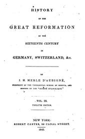 History of the Great Reformation of the Sixteenth Century in Germany, Switzerland, &c: Volume 3
