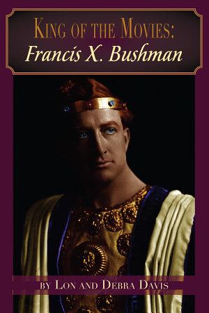 King of the Movies  Francis X  Bushman