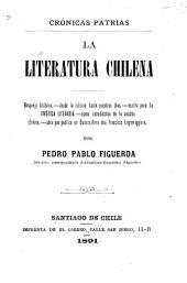 La literatura chilena: bosquejo histórico, desde la colonia hasta nuestros dias ...