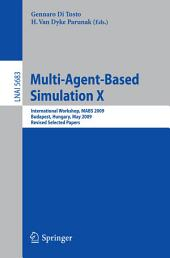 Multi-Agent-Based Simulation X: International Workshop, MABS 2009, Budapest, Hungary, May10-15, 2009. Revised Selected Papers