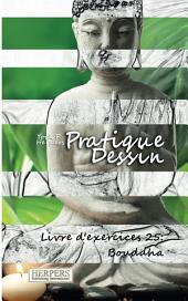 Pratique Dessin - Livre d'exercices 25: Bouddha