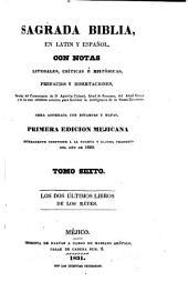 Sagrada Biblia: en latin y español, con notas literales, críticas é históricas, prefacios y disertaciones, sacadas, Volumen 6