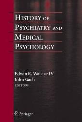 History of Psychiatry and Medical Psychology: With an Epilogue on Psychiatry and the Mind-Body Relation