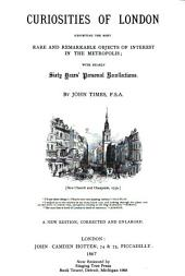 Curiosities of London: Exhibiting the Most Rare and Remarkable Objects of Interest in the Metropolis, with Nearly Sixty Years' Personal Recollections