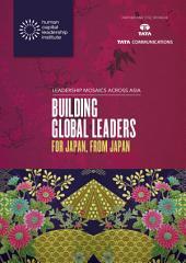 Leadership Mosaics Across Japan: Building Global Leaders for Japan, from Japan