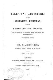 Tales and Adventures in the Argentine Republic: With the History of the Country, and an Account of Its Condition, Before and During the Administration of Governor Rosas