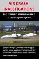 AIR CRASH INVESTIGATIONS  PILOT ERROR KILLS 50 PEOPLE in BUFFALO  the Crash of Colgan Air Flight 3407 PDF