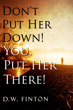 Don t Put Her Down  You  Put Her There