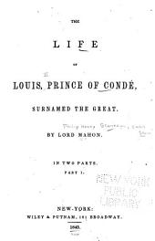 The Life of Louis, Prince of Condé: Surnamed the Great