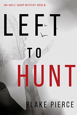 Left to Hunt  An Adele Sharp Mystery   Book Nine
