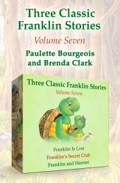 Three Classic Franklin Stories Volume Seven: Franklin Is Lost, Franklin's Secret Club, and Franklin and Harriet
