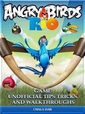 Angry Birds Rio Game Unofficial Tips Tricks and Walkthroughs