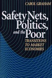 Safety Nets, Politics, and the Poor: Transitions to Market Economies