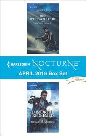 Harlequin Nocturne April 2016 Box Set: Her Werewolf Hero\Immortal Redeemed