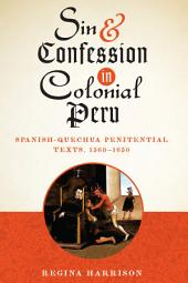 Sin and Confession in Colonial Peru: Spanish-Quechua Penitential Texts, 1560-1650