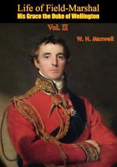 Life of Field-Marshal His Grace the Duke of Wellington: Volume 2