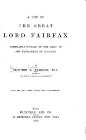 A Life of the Great Lord Fairfax, Commander-in-chief of the Army of the Parliament of England