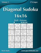 Diagonal Sudoku 16x16 - Fácil ao Extremo - Volume 5 - 276 Jogos