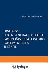 Ergebnisse der Hygiene Bakteriologie Immunitätsforschung und Experimentellen Therapie: Fortsetzung des Jahresberichts über die Ergebnisse der Immunitätsforschung. Achtzehnter Band