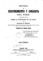 Historia del descubrimento y conquista del Perú, 1: con observaciones preliminares sobre la civilizacion de los Incas