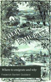 Where to Emigrate and why: Homes and Fortunes in the Boundless West and the Sunny South ...