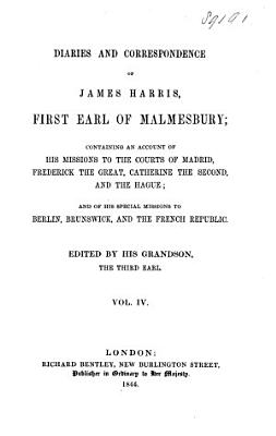 Diaries and Correspondence of James Harris  First Earl of Malmesbury  Containing an Account of His Missions to the Courts of Madrid  Frederick the Great  Catherine the Second  and The Hague  and His Special Missions to Berlin  Brunswick  and the French Republic  1767 1809  PDF