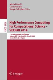 High Performance Computing for Computational Science -- VECPAR 2014: 11th International Conference, Eugene, OR, USA, June 30 -- July 3, 2014, Revised Selected Papers