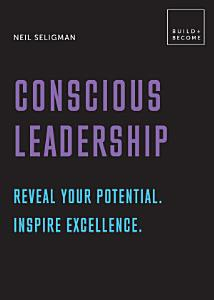 Conscious Leadership  Reveal your potential  Inspire excellence  Book