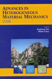 Advances in Heterogeneous Material Mechanics 2008: Proceedings of the Second International Conference on Heterogeneous Materials Mechanics, June 3-8, 2008, Huangshan, China