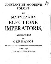 Constantini Modrevii Poloni De maturanda electione imperatoris admonitio ad Germanos