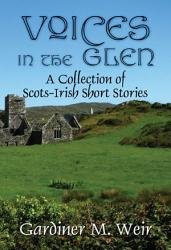 Voices in the Glen  A Collection of Scots Irish Short Stories PDF