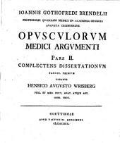 Opuscula mathematici et medici argumenti: cum tabulis aeneis. Complectens dissertationum fascic. I.. Pars II