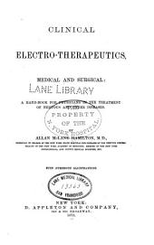Clinical Electro-therapeutics, Medical and Surgical: A Hand-book for Physicians in the Treatment of Nervous and Other Diseases
