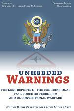 Unheeded Warnings: The Lost Reports of The Congressional Task Force on Terrorism and Unconventional Warfare, Volume 2: The Perpetrators and the Middle East