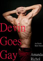 Devin Goes Gay (First Time Gay Virgin Erotica Sex Story)