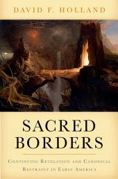 Sacred Borders: Continuing Revelation and Canonical Restraint in Early America