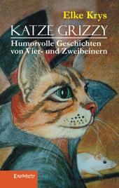 Katze Grizzy. Humorvolle Geschichten von Vier- und Zweibeinern
