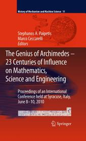 The Genius of Archimedes -- 23 Centuries of Influence on Mathematics, Science and Engineering: Proceedings of an International Conference held at Syracuse, Italy, June 8-10, 2010