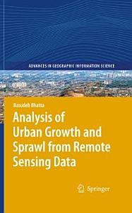 Analysis of Urban Growth and Sprawl from Remote Sensing Data PDF