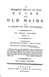 A philosophical, historical, and moral essay on old maids, by a friend to the sisterhood [W. Hayley].: Volume 1