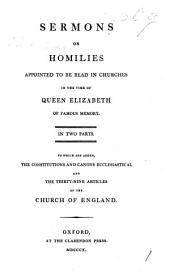 Sermons; or, Homilies appointed to be read in churches in the time of Queen Elizabeth ... To which are added, the constitutions and canons ecclesiastical and the Thirty-nine Articles of the Church of England