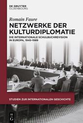 Netzwerke der Kulturdiplomatie: Die internationale Schulbuchrevision in Europa, 1945-1989