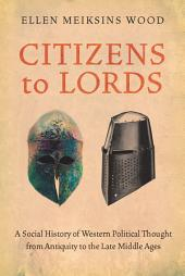 Citizens to Lords: A Social History of Western Political Thought from Antiquity to the Late Middle Ages