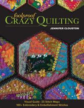 Foolproof Crazy Quilting: Visual Guide—25 Stitch Maps • 100+ Embroidery & Embellishment Stitches