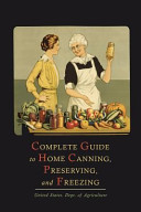 Complete Guide to Home Canning  Preserving  and Freezing