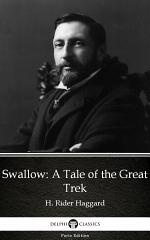 Swallow A Tale of the Great Trek by H. Rider Haggard - Delphi Classics (Illustrated)